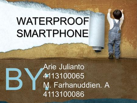 BY: Arie Julianto 4113100065 M. Farhanuddien. A 4113100086 WATERPROOF SMARTPHONE.
