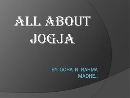 All about jogja by: ocha n rahma madhe...