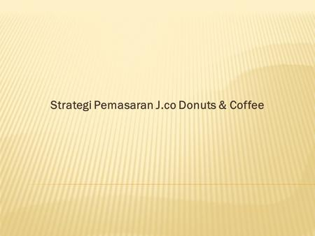 Strategi Pemasaran J.co Donuts & Coffee