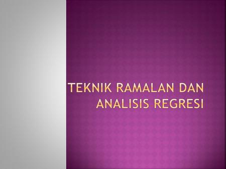 Teknik Ramalan dan Analisis Regresi