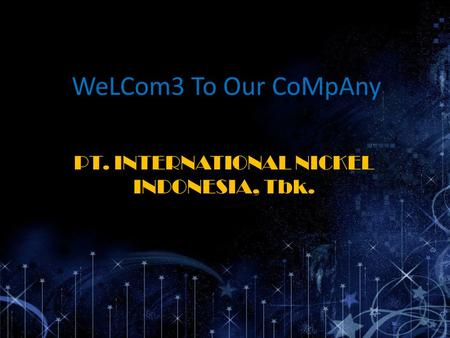 WeLCom3 To Our CoMpAny PT. INTERNATIONAL NICKEL INDONESIA, Tbk.