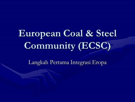 European Coal & Steel Community (ECSC)