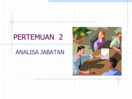 PERTEMUAN 2 ANALISA JABATAN. HR PLANNING JOB ANALYSIS JOB DESCRIPTION JOB SPECIFICATION PERSONAL SPECIFICATION.