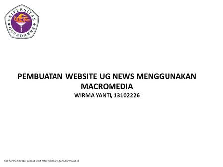 PEMBUATAN WEBSITE UG NEWS MENGGUNAKAN MACROMEDIA WIRMA YANTI, 13102226 for further detail, please visit