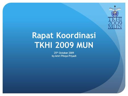 Rapat Koordinasi TKHI 2009 MUN 25 th October 2009 by Amri Pitoyo Priyadi.