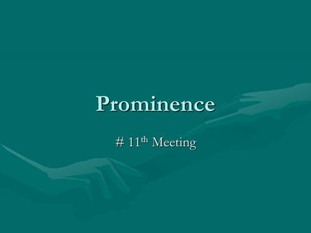 Prominence # 11 th Meeting. # 11 th Meeting Prominence Prominence was defined as the feature of discourse structure which makes one part more important.