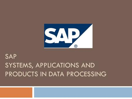 SAP SYSTEMS, APPLICATIONS AND PRODUCTS IN DATA PROCESSING.