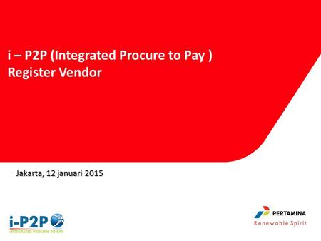 Jakarta, 12 januari 2015 i – P2P (Integrated Procure to Pay ) Register Vendor.