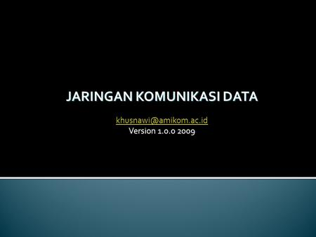 JARINGAN KOMUNIKASI DATA Version 1.0.0 2009.