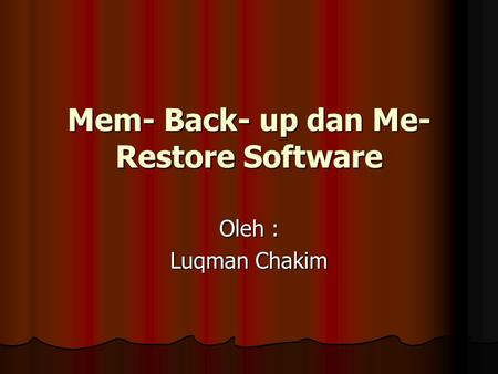 Mem- Back- up dan Me- Restore Software Oleh : Luqman Chakim.