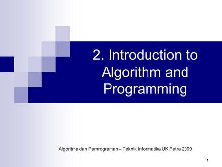 1 2. Introduction to Algorithm and Programming Algoritma dan Pemrograman – Teknik Informatika UK Petra 2009.