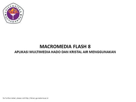 MACROMEDIA FLASH 8 APLIKASI MULTIMEDIA HADO DAN KRISTAL AIR MENGGUNAKAN for further detail, please visit http://library.gunadarma.ac.id.