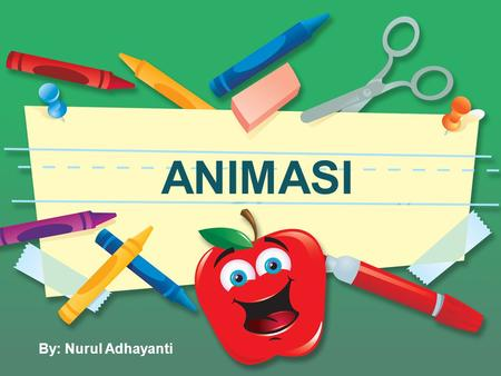 ANIMASI By: Nurul Adhayanti.