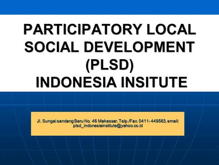 PARTICIPATORY LOCAL SOCIAL DEVELOPMENT (PLSD) INDONESIA INSITUTE