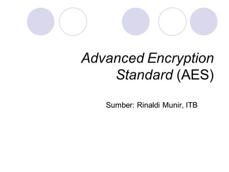 Advanced Encryption Standard (AES) Sumber: Rinaldi Munir, ITB.
