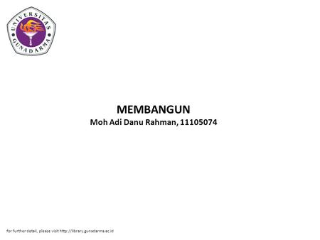 MEMBANGUN Moh Adi Danu Rahman, 11105074 for further detail, please visit