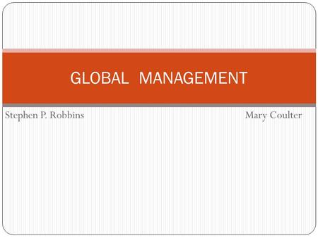 Stephen P. Robbins GLOBAL MANAGEMENT Mary Coulter.