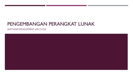 PENGEMBANGAN PERANGKAT LUNAK SOFTWARE DEVELOPMENT LIFE CYCLE.