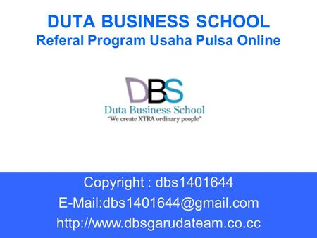 DUTA BUSINESS SCHOOL Referal Program Usaha Pulsa Online Copyright : dbs1401644