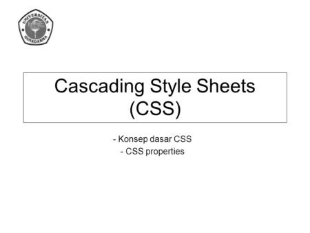 - Konsep dasar CSS - CSS properties Cascading Style Sheets (CSS)