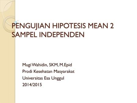 PENGUJIAN HIPOTESIS MEAN 2 SAMPEL INDEPENDEN