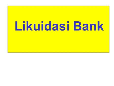 Likuidasi Bank.