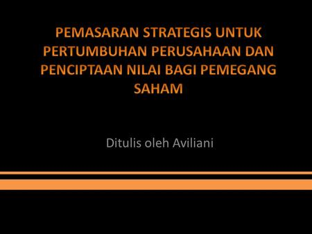 Ditulis oleh Aviliani. FOKUS STRATEGI Shareholder values Increase volume Expand market Enter new segments Convert non- users Increase usage rate Market.