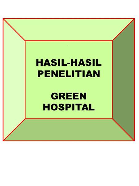 . HASIL-HASIL PENELITIAN GREEN HOSPITAL. Hospitals push green building standards By Erik Siemers Business Journal Staff Writer Kaiser Permanente is designing.