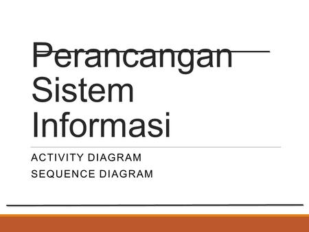 Perancangan Sistem Informasi ACTIVITY DIAGRAM SEQUENCE DIAGRAM.
