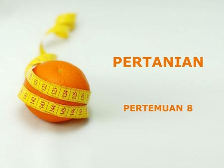 PERTANIAN PERTEMUAN 8 Powerpoint Templates.