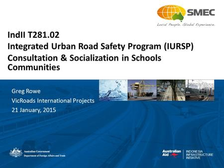 INDONESIA INFRASTRUCTURE INITIATIVE IndII T281.02 Integrated Urban Road Safety Program (IURSP) Consultation & Socialization in Schools Communities Greg.