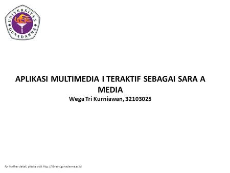 APLIKASI MULTIMEDIA I TERAKTIF SEBAGAI SARA A MEDIA Wega Tri Kurniawan, 32103025 for further detail, please visit