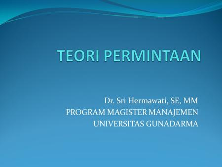 Dr. Sri Hermawati, SE, MM PROGRAM MAGISTER MANAJEMEN UNIVERSITAS GUNADARMA.