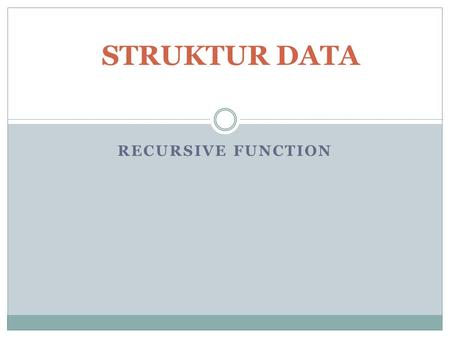 STRUKTUR DATA recursive function.