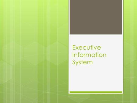 Executive Information System. Pengertian Executive Information System  Menurut Watson, Hugh dan Jr, Executive Information System (EIS) adalah sistem.