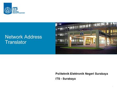 1 Politeknik Elektronik Negeri Surabaya ITS - Surabaya Network Address Translator.