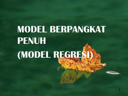 MODEL BERPANGKAT PENUH (MODEL REGRESI) 1. DAFTAR SLIDE Formulasi Model Estimasi Parameter Model Pendugaan Interval 22 Pengujian Hipotesis.