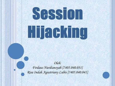 Session Hijacking Oleh: Firdaus Nurdiansyah [ ]