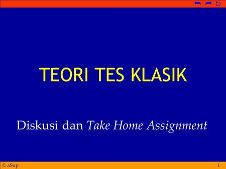 © aSup   1 TEORI TES KLASIK Diskusi dan Take Home Assignment.