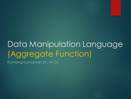 Data Manipulation Language (Aggregate Function) Komang kurniawan W., M.Cs.
