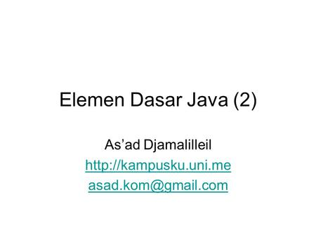 Elemen Dasar Java (2) As'ad Djamalilleil