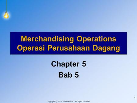 Copyright © 2007 Prentice-Hall. All rights reserved 1 Merchandising Operations Operasi Perusahaan Dagang Chapter 5 Bab 5.