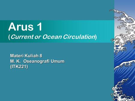 Arus 1 (Current or Ocean Circulation) Materi Kuliah 8