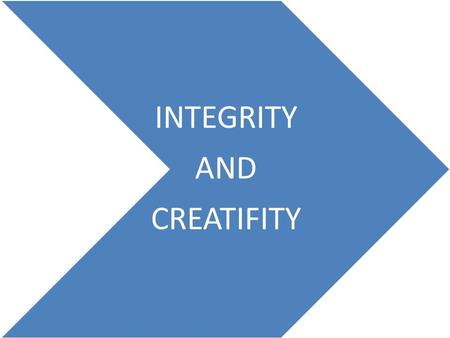 INTEGRITY AND CREATIFITY.