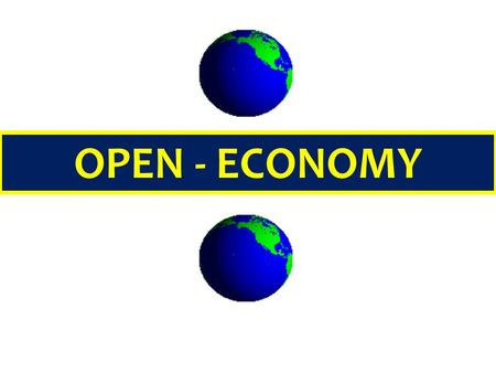 OPEN - ECONOMY. no nation was ever ruined by trade - Benjamin Franklin -