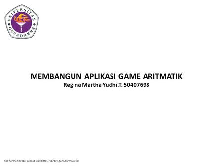 MEMBANGUN APLIKASI GAME ARITMATIK Regina Martha Yudhi.T. 50407698 for further detail, please visit