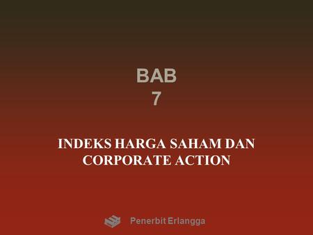 BAB 7 INDEKS HARGA SAHAM DAN CORPORATE ACTION Penerbit Erlangga.