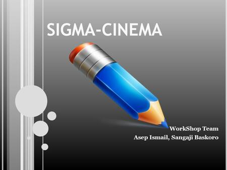 SIGMA-CINEMA WorkShop Team Asep Ismail, Sangaji Baskoro.