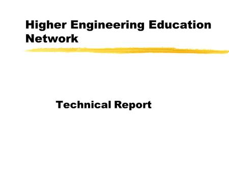 Higher Engineering Education Network Technical Report.
