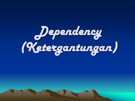 Dependency (Ketergantungan)
